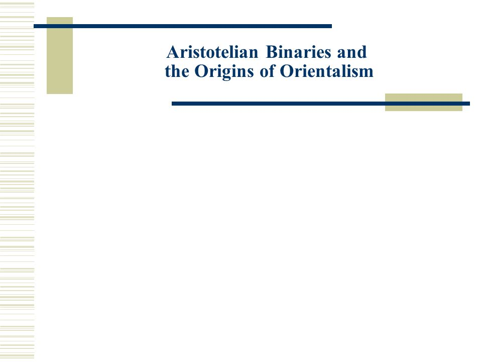 Aristotelian Binaries and the Origins of Orientalism