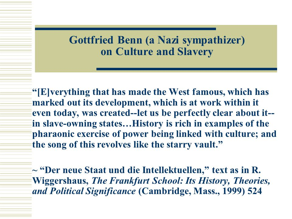 "Gottfried Benn (a Nazi sympathizer) on Culture and Slavery ""[E]verything that has made the West famous, which has marked out its development, which is"
