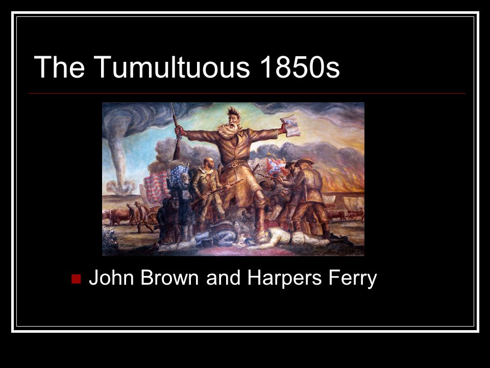 The Tumultuous 1850s John Brown and Harpers Ferry