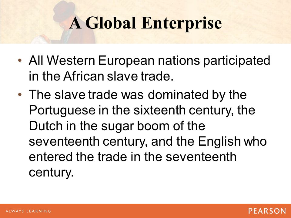 A Global Enterprise All Western European nations participated in the African slave trade. The slave trade was dominated by the Portuguese in the sixte
