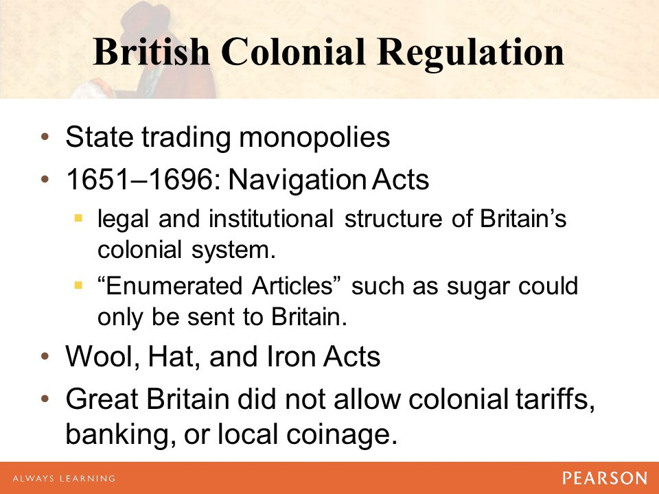 """British Colonial Regulation State trading monopolies 1651–1696: Navigation Acts  legal and institutional structure of Britain's colonial system.  """"E"""