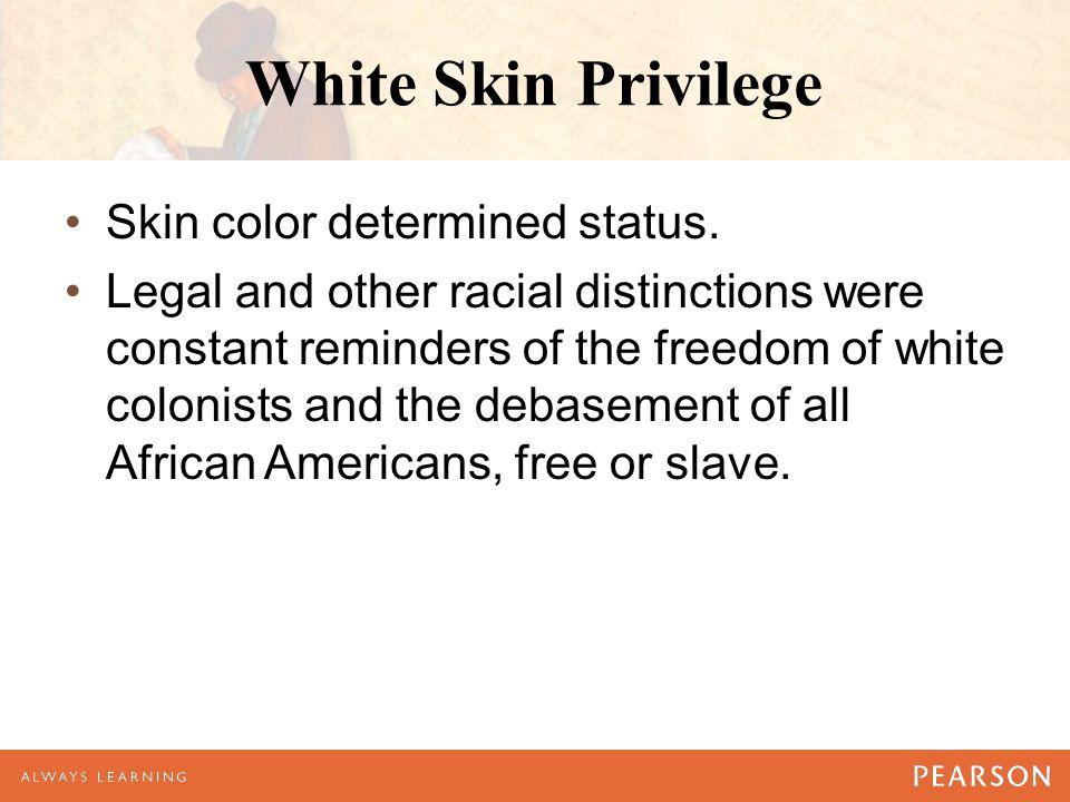 White Skin Privilege Skin color determined status.