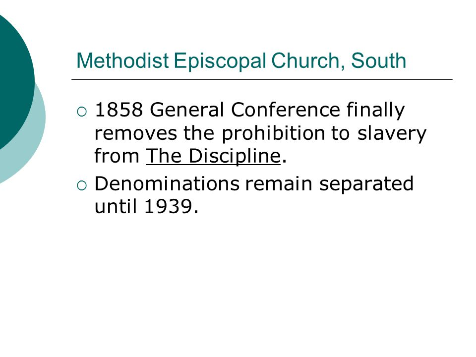 Methodist Episcopal Church, South  1858 General Conference finally removes the prohibition to slavery from The Discipline.