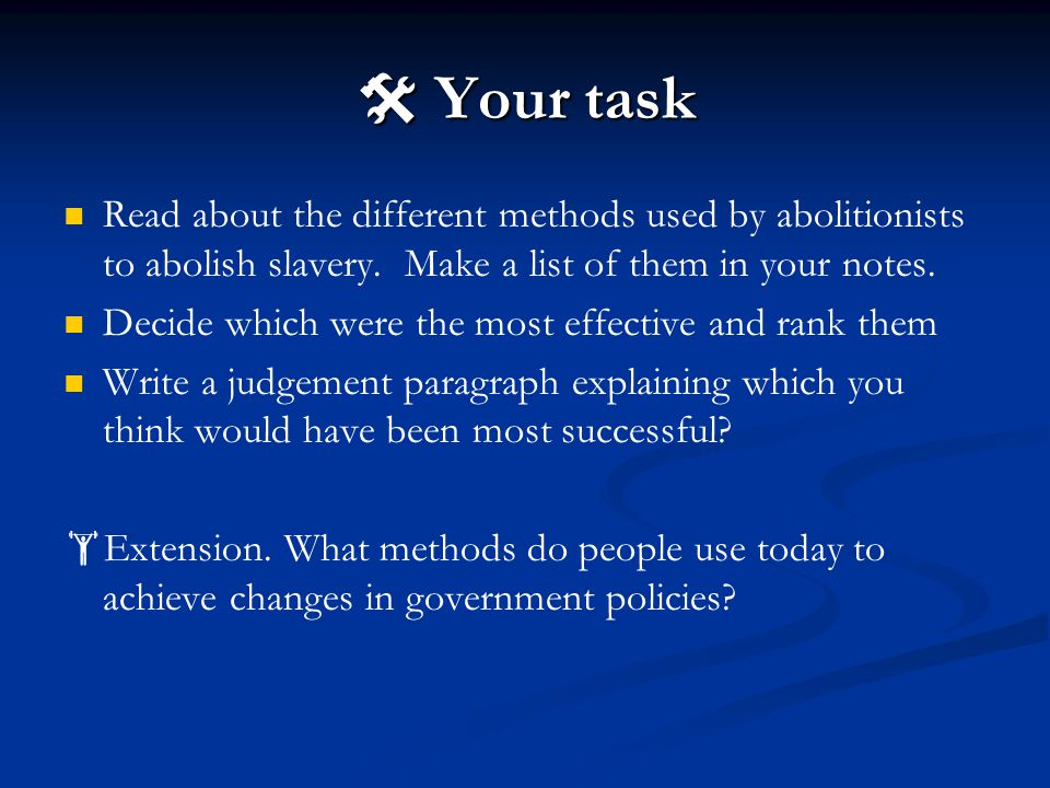  Your task Read about the different methods used by abolitionists to abolish slavery.