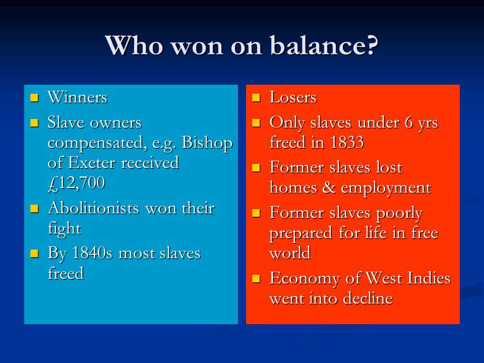 Who won on balance.Winners Winners Slave owners compensated, e.g.
