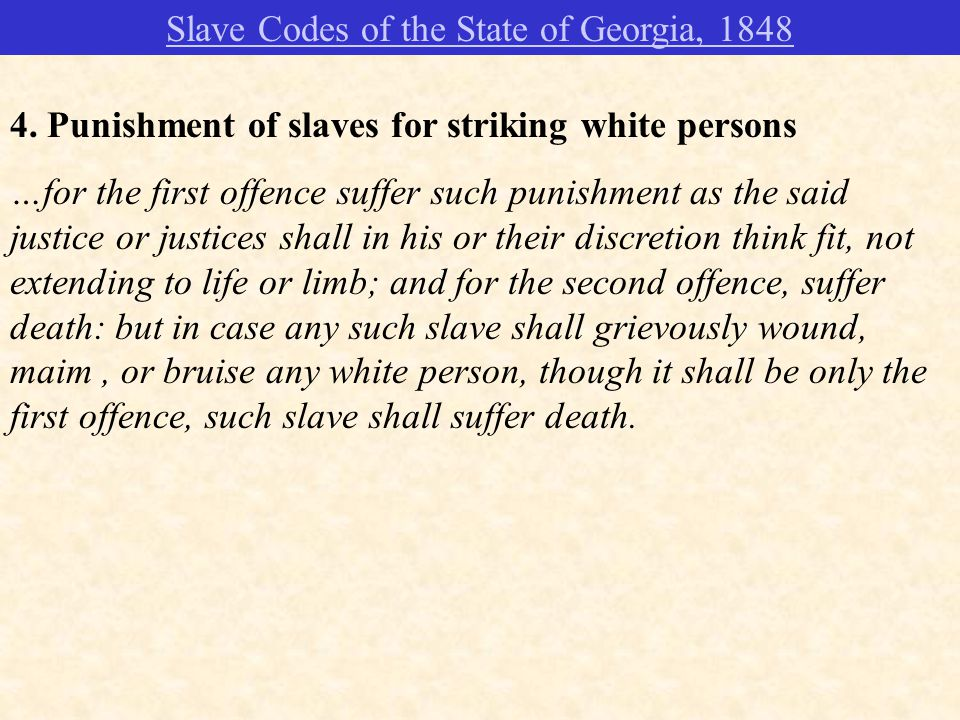 4. Punishment of slaves for striking white persons …for the first offence suffer such punishment as the said justice or justices shall in his or their