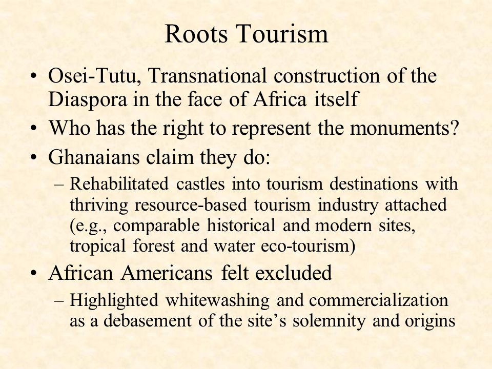 Roots Tourism Osei-Tutu, Transnational construction of the Diaspora in the face of Africa itself Who has the right to represent the monuments? Ghanaia