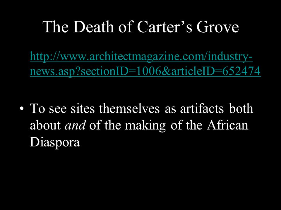 The Death of Carter's Grove http://www.architectmagazine.com/industry- news.asp?sectionID=1006&articleID=652474http://www.architectmagazine.com/indust