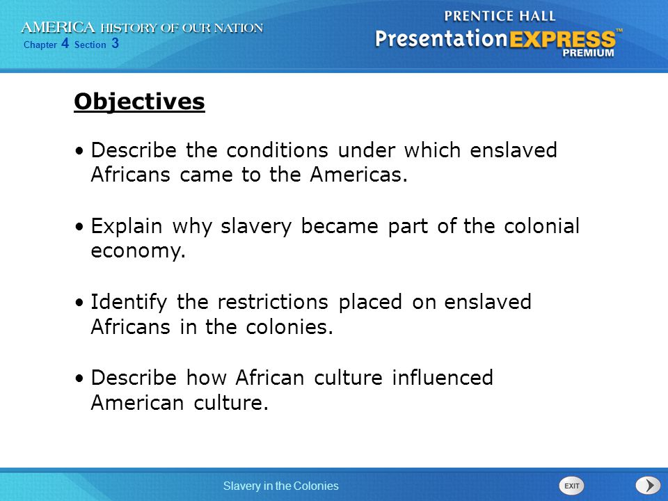 Chapter 4 Section 3 Slavery in the Colonies Describe the conditions under which enslaved Africans came to the Americas. Explain why slavery became par