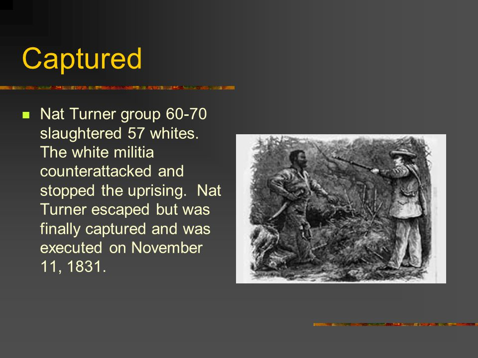 Nat Turner Nat Turner was born a slave in 1800.