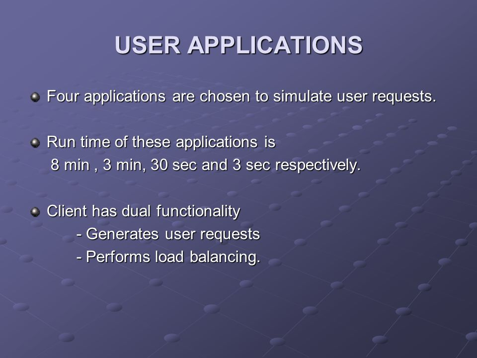 USER APPLICATIONS Four applications are chosen to simulate user requests. Run time of these applications is 8 min, 3 min, 30 sec and 3 sec respectivel