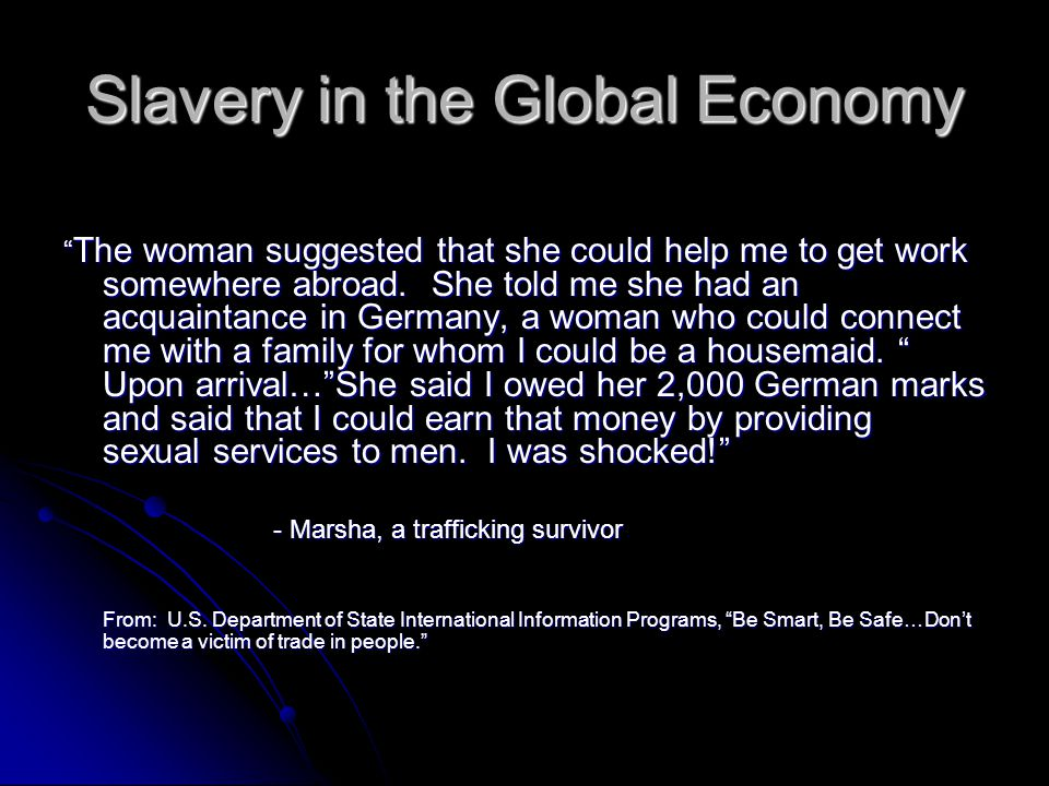Slavery in the Global Economy The woman suggested that she could help me to get work somewhere abroad.
