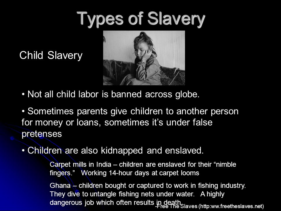 Types of Slavery Not all child labor is banned across globe.