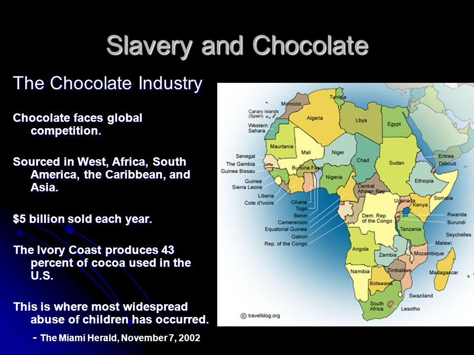 Slavery and Chocolate The Chocolate Industry Chocolate faces global competition.