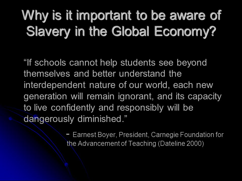 Why is it important to be aware of Slavery in the Global Economy.