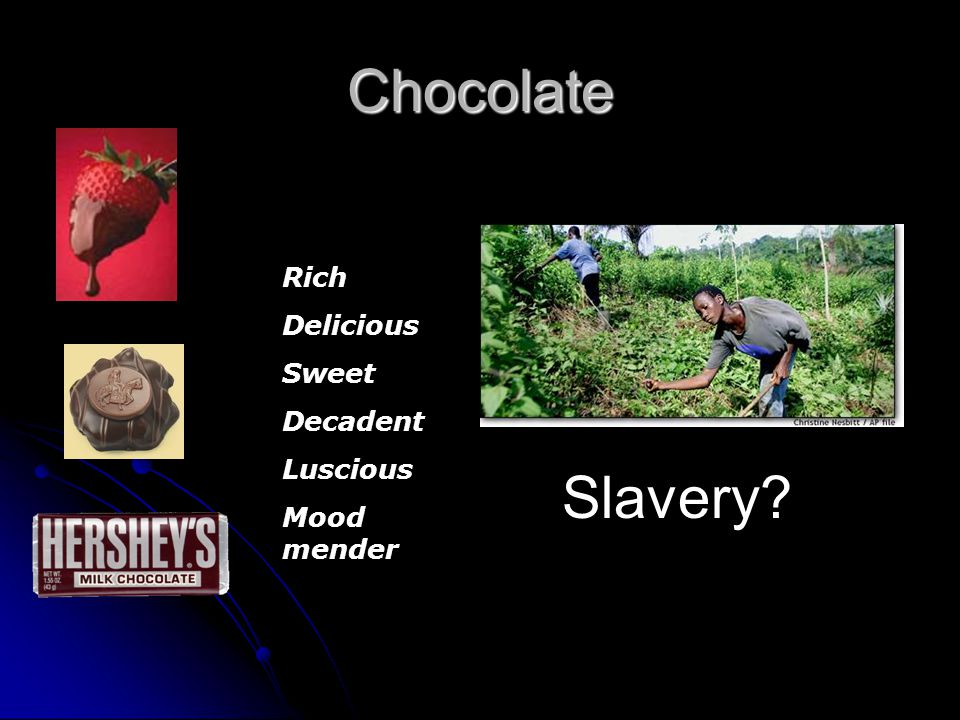 Chocolate Rich Delicious Sweet Decadent Luscious Mood mender Slavery