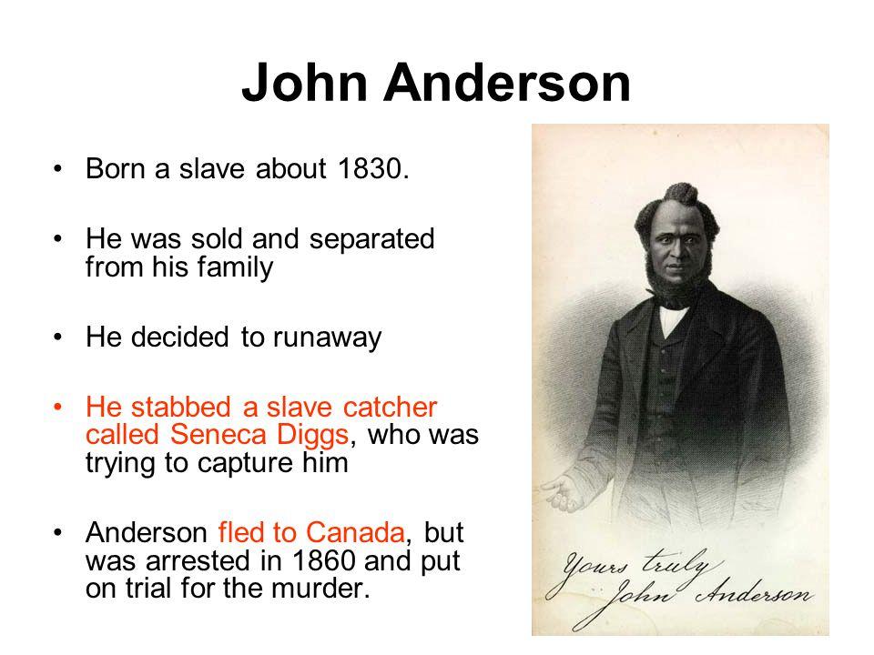 John Anderson Born a slave about 1830.