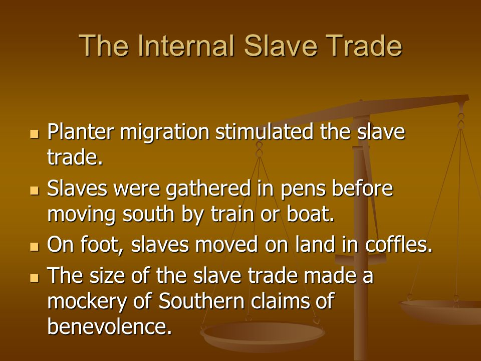 The Internal Slave Trade Planter migration stimulated the slave trade. Planter migration stimulated the slave trade. Slaves were gathered in pens befo