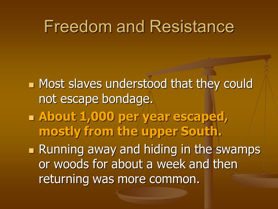 Freedom and Resistance Most slaves understood that they could not escape bondage. Most slaves understood that they could not escape bondage. About 1,0
