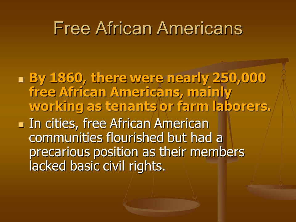 Free African Americans By 1860, there were nearly 250,000 free African Americans, mainly working as tenants or farm laborers. By 1860, there were near