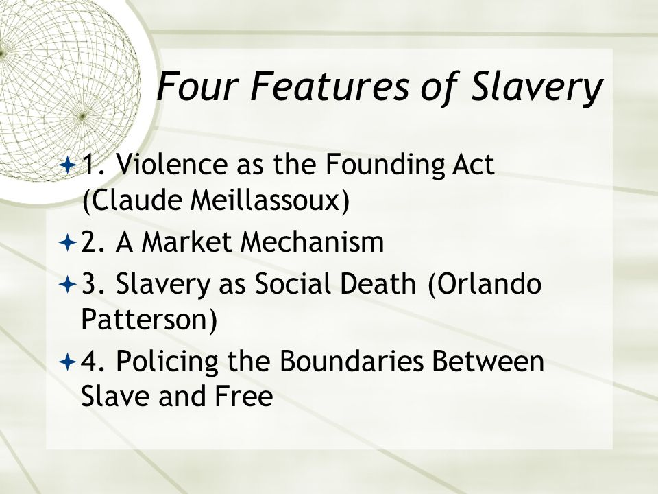 Four Features of Slavery  1. Violence as the Founding Act (Claude Meillassoux)  2.