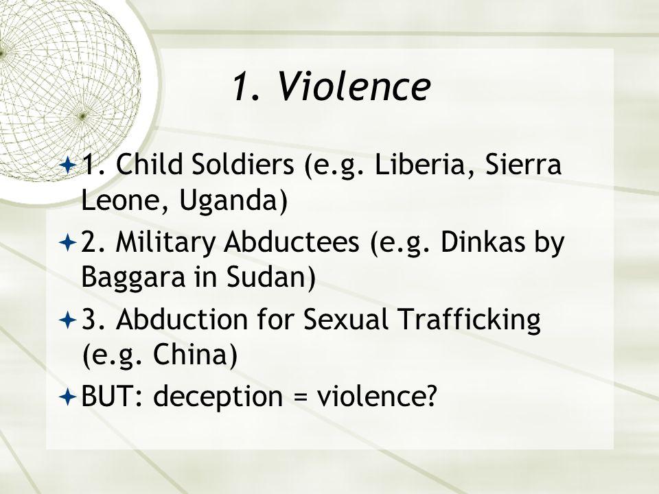 1. Violence  1. Child Soldiers (e.g. Liberia, Sierra Leone, Uganda)  2.