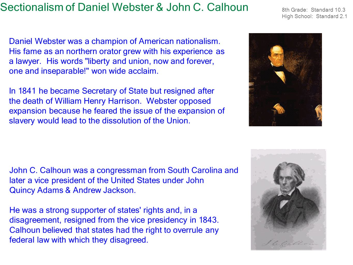 Sectionalism of Daniel Webster & John C. Calhoun John C. Calhoun was a congressman from South Carolina and later a vice president of the United States