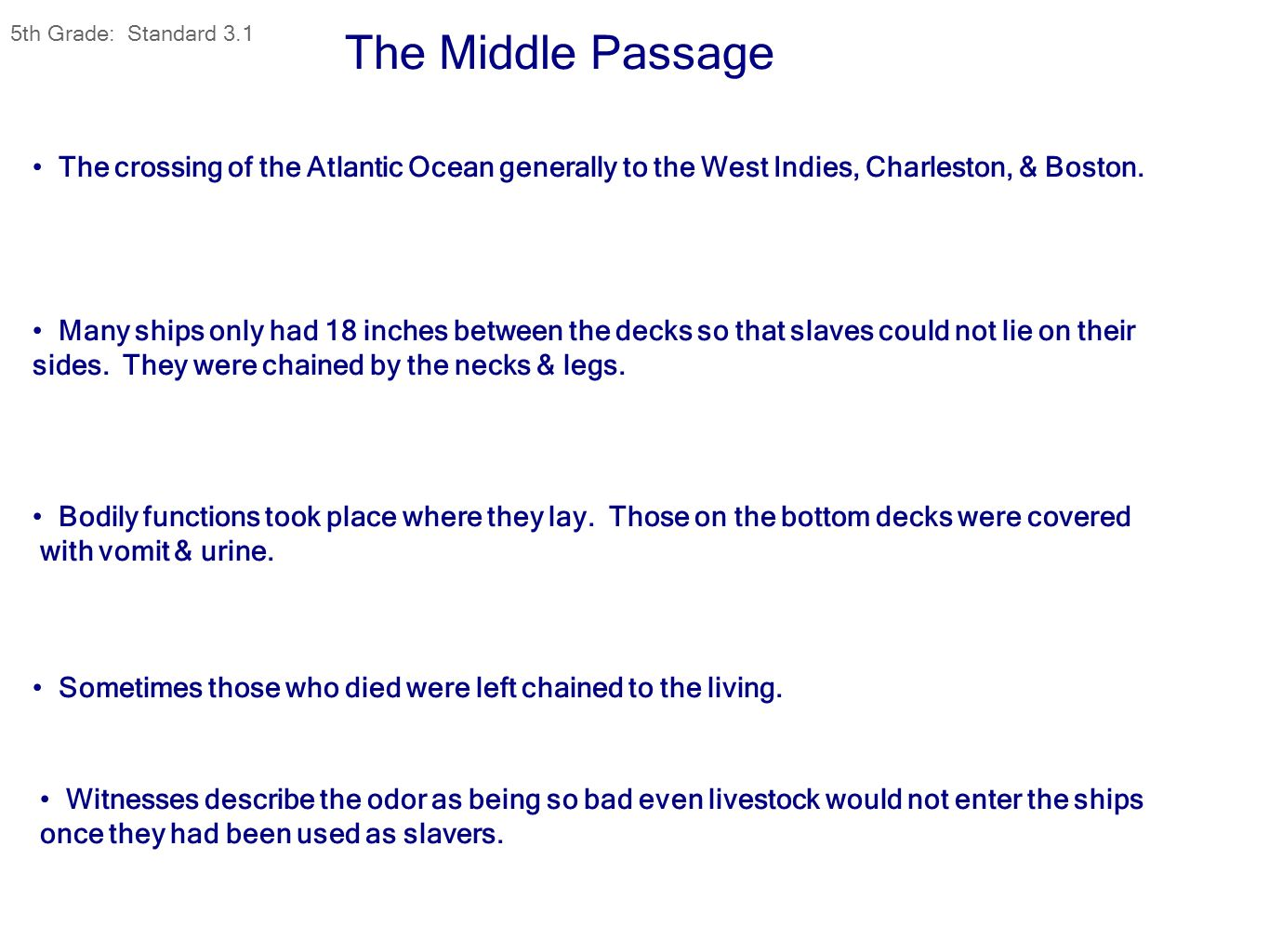 The Middle Passage The crossing of the Atlantic Ocean generally to the West Indies, Charleston, & Boston. Many ships only had 18 inches between the de