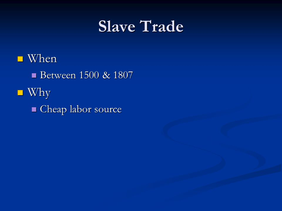 Slave Trade When When Between 1500 & 1807 Between 1500 & 1807 Why Why Cheap labor source Cheap labor source