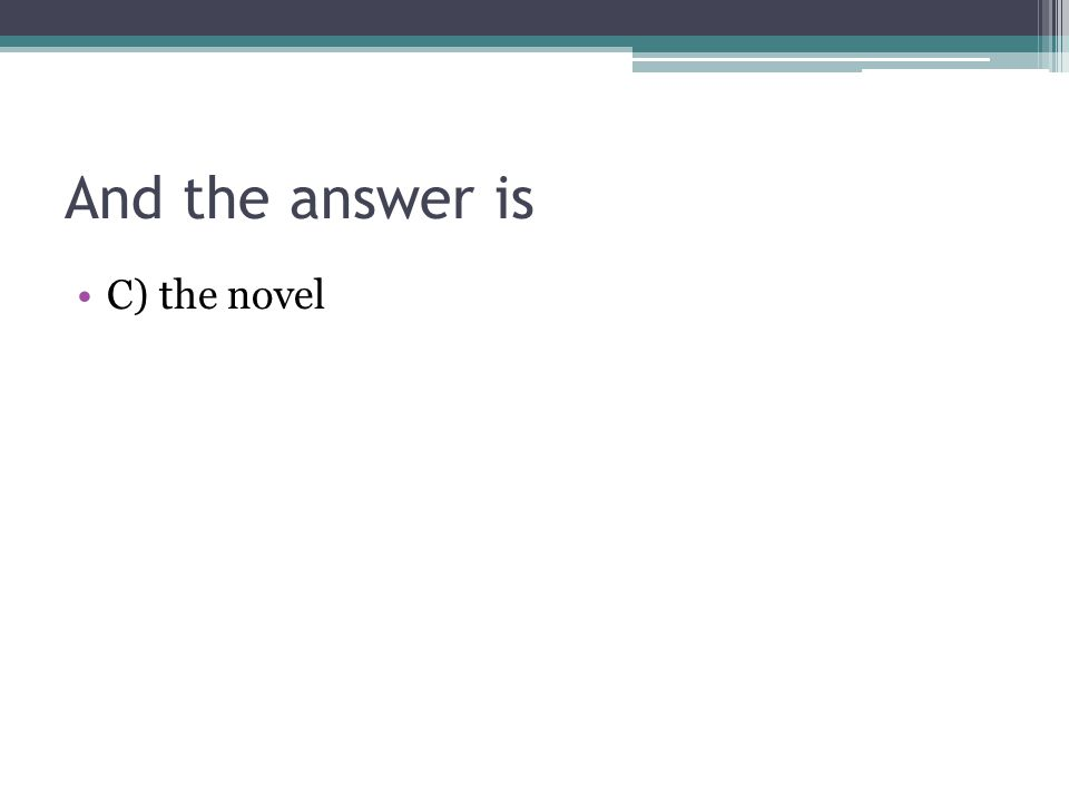 And the answer is C) the novel