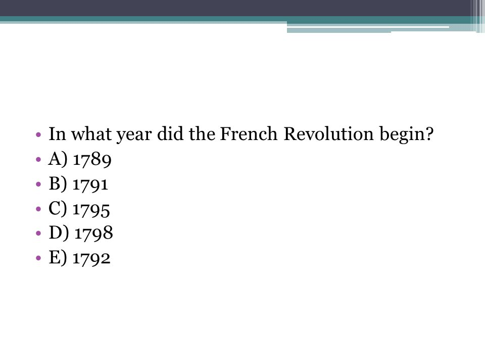 In what year did the French Revolution begin? A) 1789 B) 1791 C) 1795 D) 1798 E) 1792