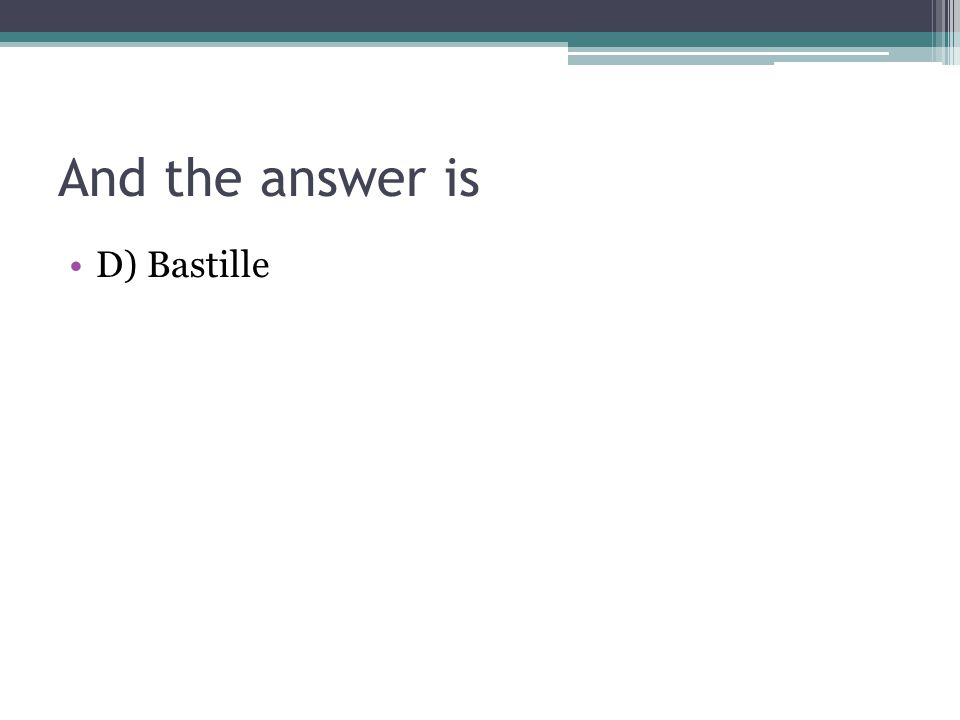And the answer is D) Bastille