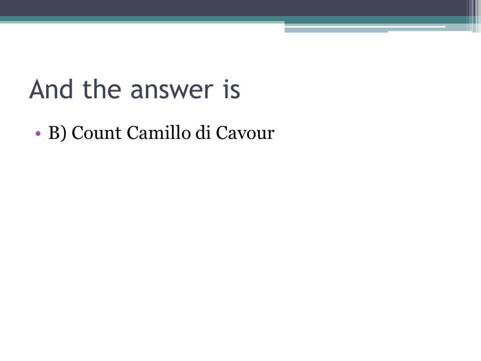 And the answer is B) Count Camillo di Cavour