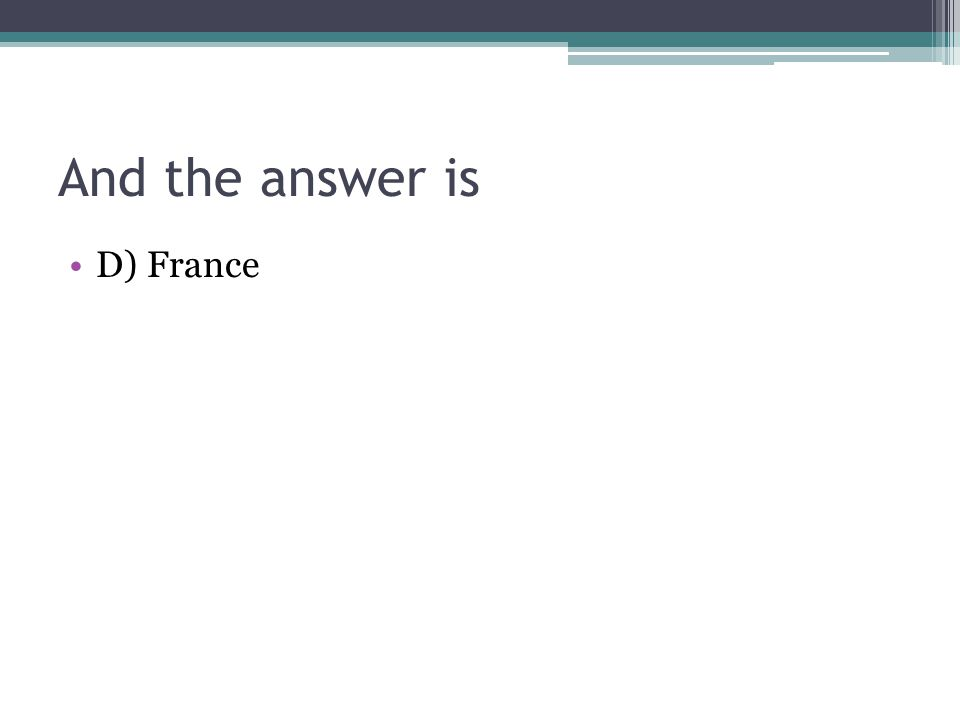 And the answer is D) France