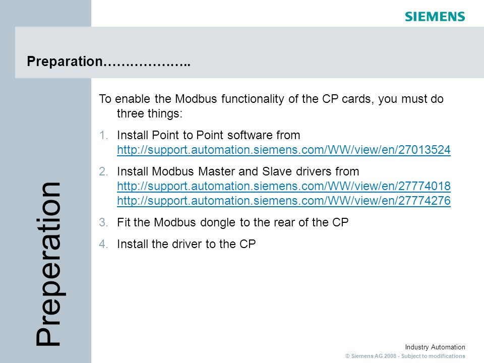 © Siemens AG 2008 - Subject to modifications Industry Automation Preparation……………….. To enable the Modbus functionality of the CP cards, you must do t