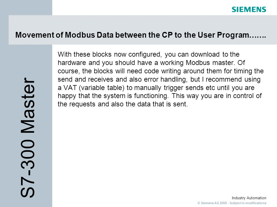 © Siemens AG 2008 - Subject to modifications Industry Automation Movement of Modbus Data between the CP to the User Program……. With these blocks now c