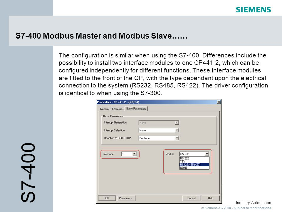 © Siemens AG 2008 - Subject to modifications Industry Automation S7-400 Modbus Master and Modbus Slave…… The configuration is similar when using the S