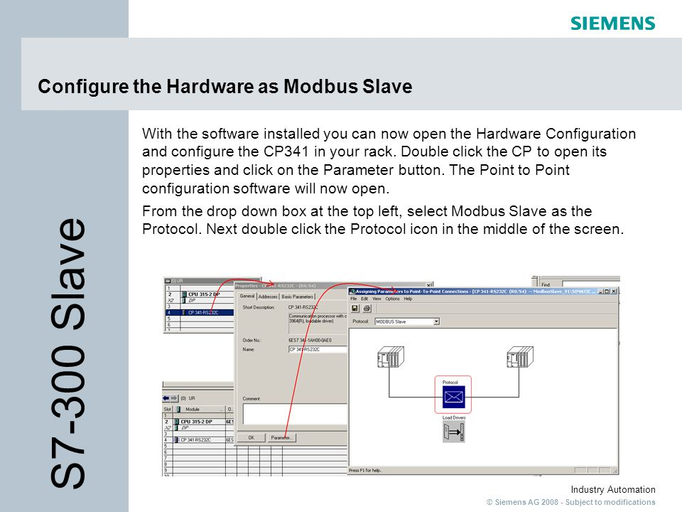 © Siemens AG 2008 - Subject to modifications Industry Automation Configure the Hardware as Modbus Slave With the software installed you can now open t