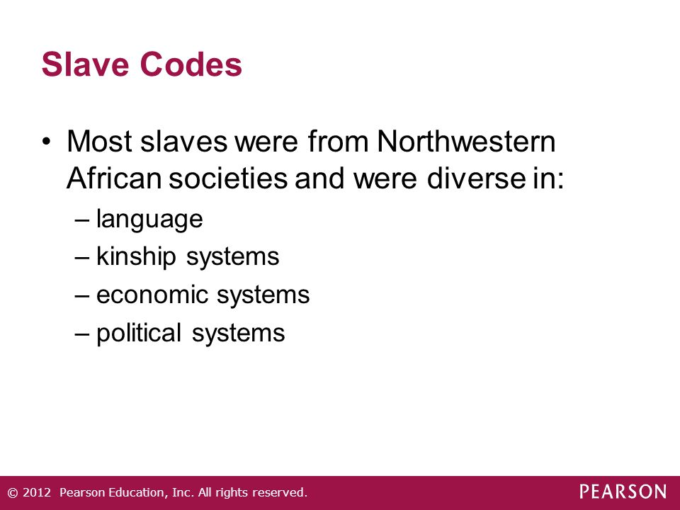 Slave Codes Most slaves were from Northwestern African societies and were diverse in: –language –kinship systems –economic systems –political systems