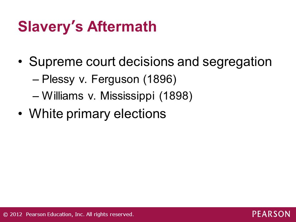 Slavery's Aftermath Supreme court decisions and segregation –Plessy v.