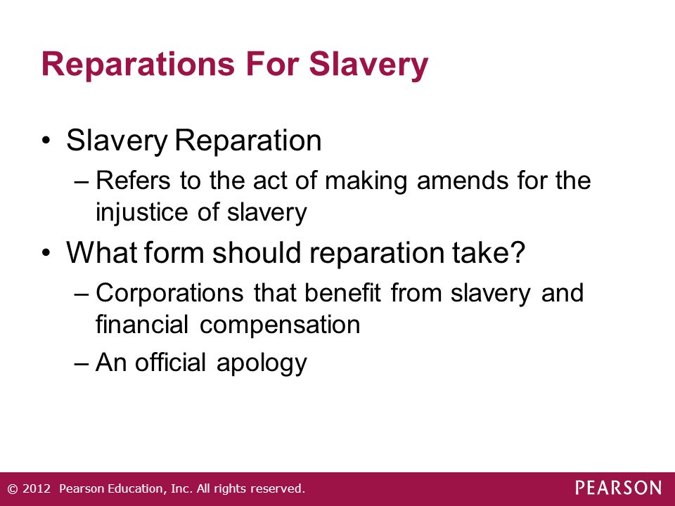 Reparations For Slavery Slavery Reparation –Refers to the act of making amends for the injustice of slavery What form should reparation take.