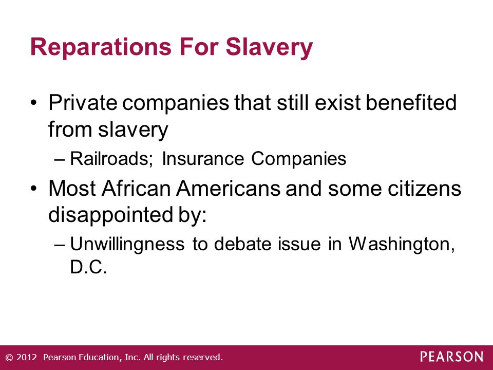 Reparations For Slavery Private companies that still exist benefited from slavery –Railroads; Insurance Companies Most African Americans and some citi