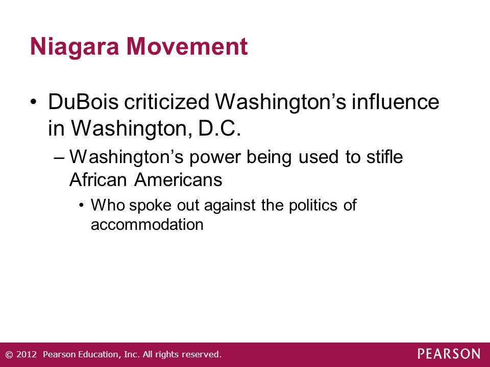 Niagara Movement DuBois criticized Washington's influence in Washington, D.C. –Washington's power being used to stifle African Americans Who spoke out