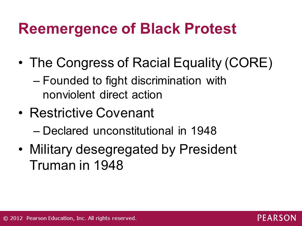 Reemergence of Black Protest The Congress of Racial Equality (CORE) –Founded to fight discrimination with nonviolent direct action Restrictive Covenan