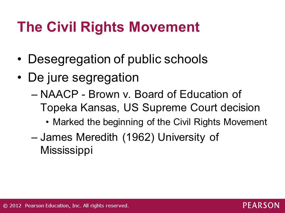 The Civil Rights Movement Desegregation of public schools De jure segregation –NAACP - Brown v.