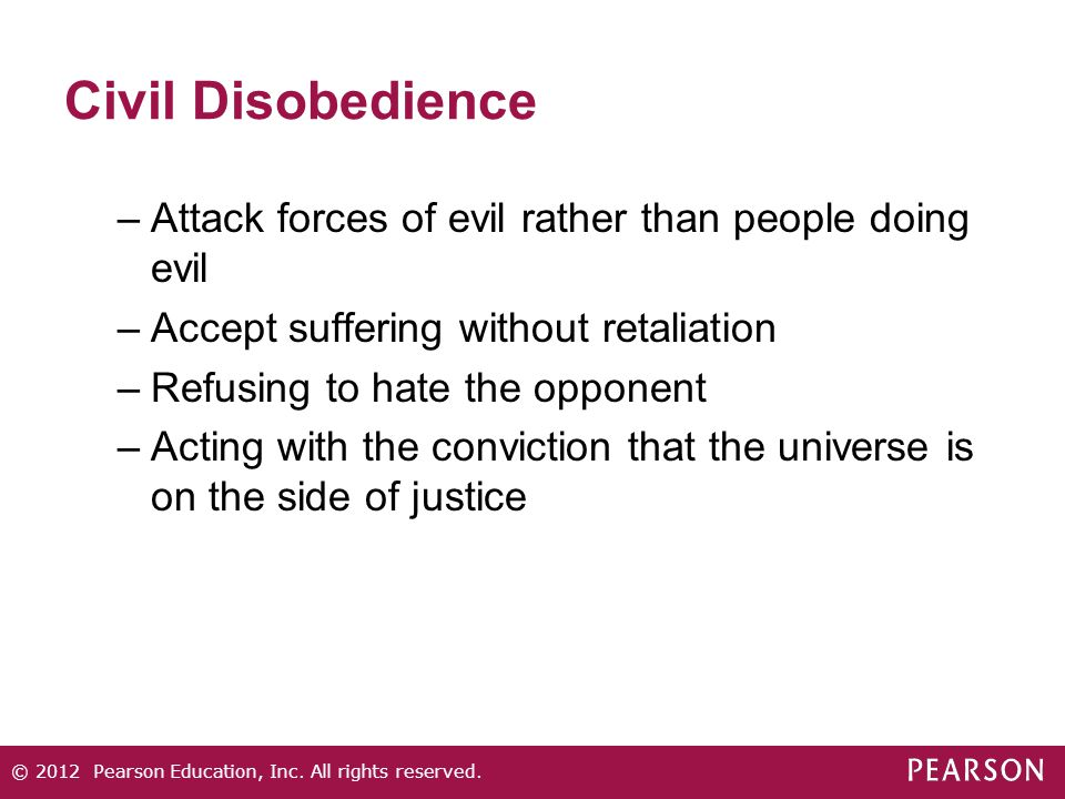 Civil Disobedience –Attack forces of evil rather than people doing evil –Accept suffering without retaliation –Refusing to hate the opponent –Acting w