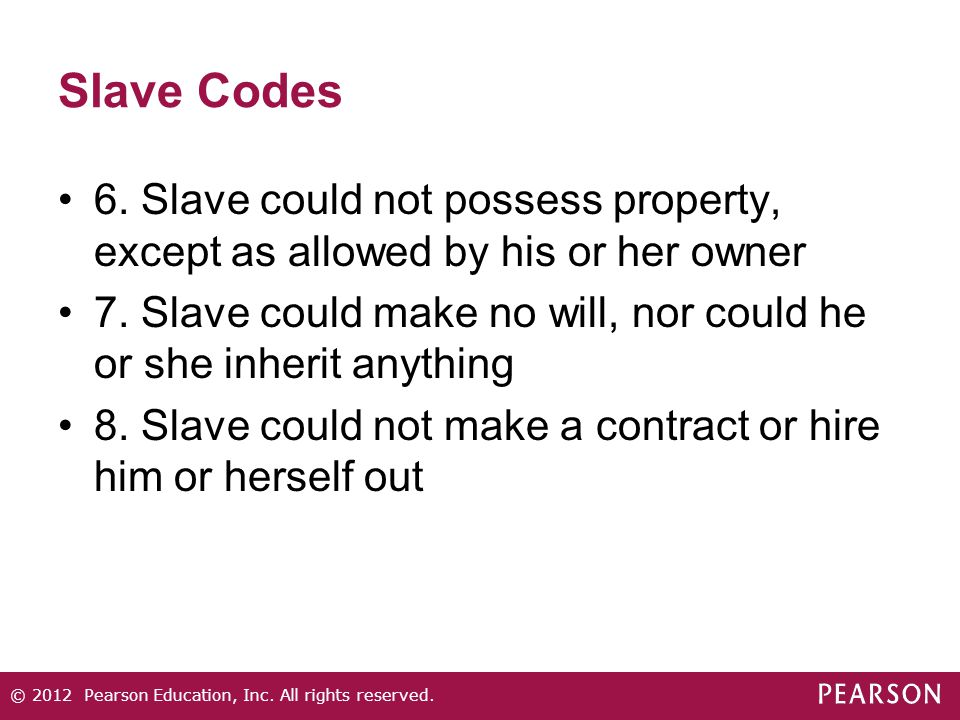 Slave Codes 6. Slave could not possess property, except as allowed by his or her owner 7. Slave could make no will, nor could he or she inherit anythi
