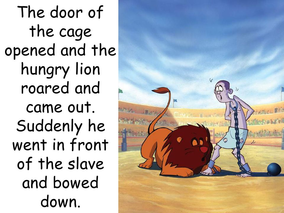 Everybody was amazed and the slave was set free.