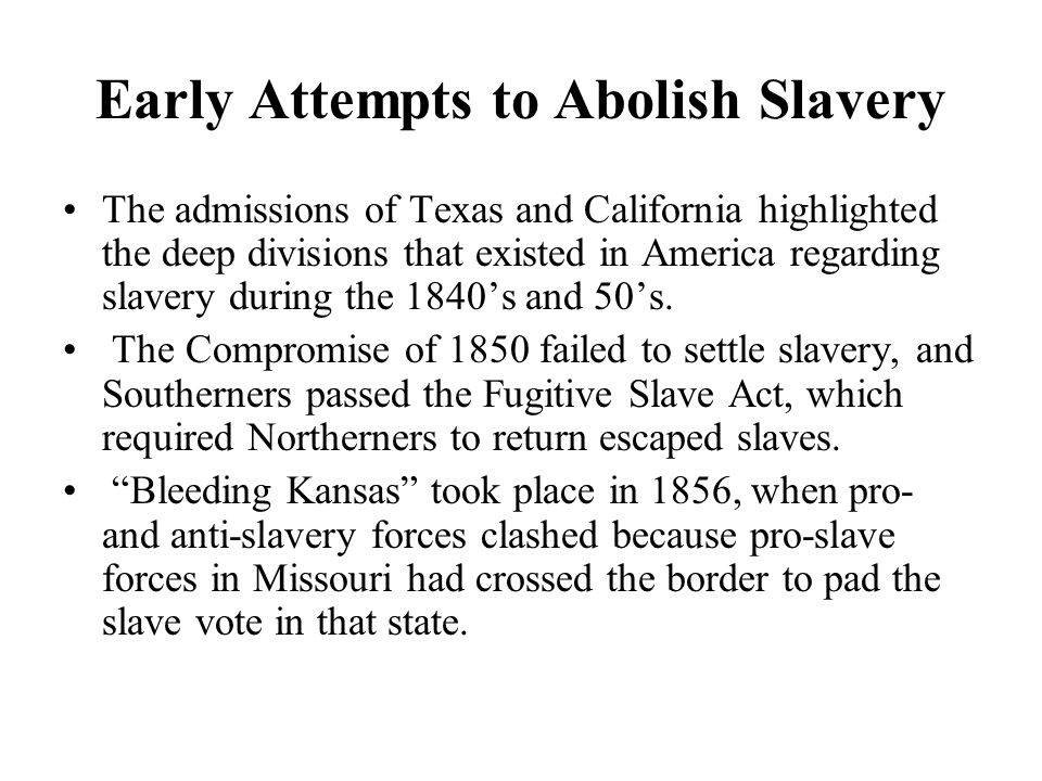 Early Attempts to Abolish Slavery The Missouri Compromise allowed Missouri to enter as a slave state, and Maine to enter as a free one.