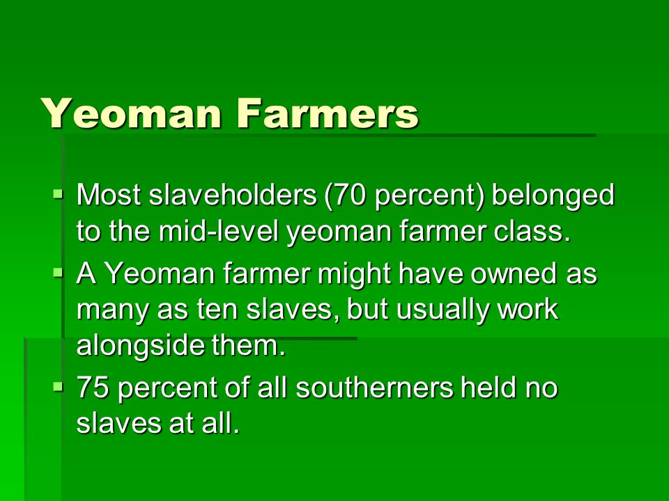 Yeoman Farmers  Most slaveholders (70 percent) belonged to the mid-level yeoman farmer class.